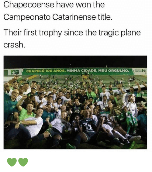 Anaconda, Memes, and Plane Crash: Chapecoense have won the  Campeonato Catarinense title.  Their first trophy since the tragic plane  Crash  CHAPECO 100 ANOS. MINHA CIDADE, MEU ORGULHO. 💚💚