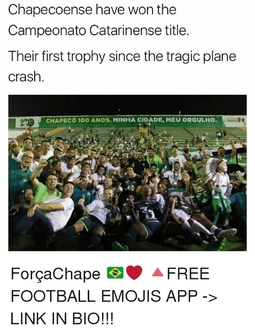 Anaconda, Football, and Memes: Chapecoense have won the  Campeonato Catarinense title.  Their first trophy since the tragic plane  Crash  CHAPECO 100 ANOS. MINHA CIDADE, MEUORGULHO. ForçaChape 🇧🇷❤ 🔺FREE FOOTBALL EMOJIS APP -> LINK IN BIO!!!