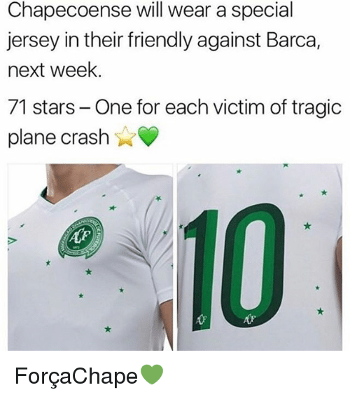 Memes, Plane Crash, and Stars: Chapecoense will wear a special  jersey in their friendly against Barca,  next week.  71 stars- One for each victim of tragic  plane crash  心. ForçaChape💚