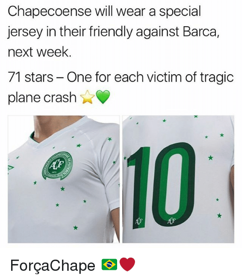 Memes, Plane Crash, and Stars: Chapecoense will wear a special  jersey in their friendly against Barca,  next week.  71 stars - One for each victim of tragic  plane crash  心。 ForçaChape 🇧🇷❤️