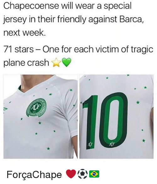 Memes, Plane Crash, and Stars: Chapecoense will wear a special  jersey in their friendly against Barca,  next week.  71 stars- One for each victim of tragic  plane crash  Ar ForçaChape ❤️⚽️🇧🇷