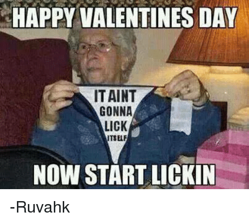 chappy valentines day itaint gonna lick itself now startlickin ruvahk 6310043 search chappy memes on me me,Hk Meme