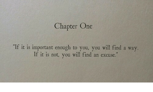 "One, Will, and You: Chapter One  ""If it is important enough to you, you will find a way  If it is not, you will find an excuse."