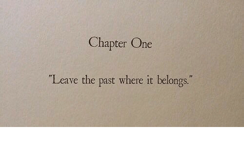"""One, Chapter, and Leave: Chapter One  """"Leave the past where it belongs."""""""
