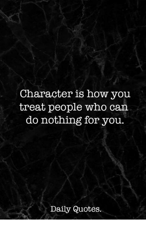 Superior Quotes, How, And Who: Character Is How You Treat People Who Can Do