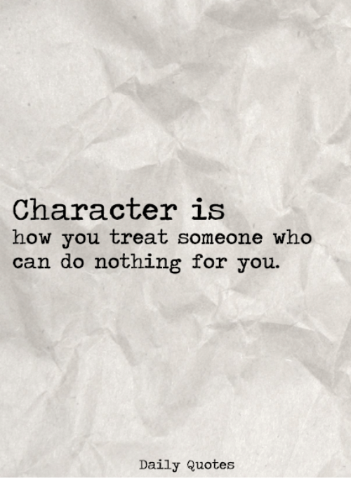 Quotes, How, And Who: Character Is How You Treat Someone Who Can Do