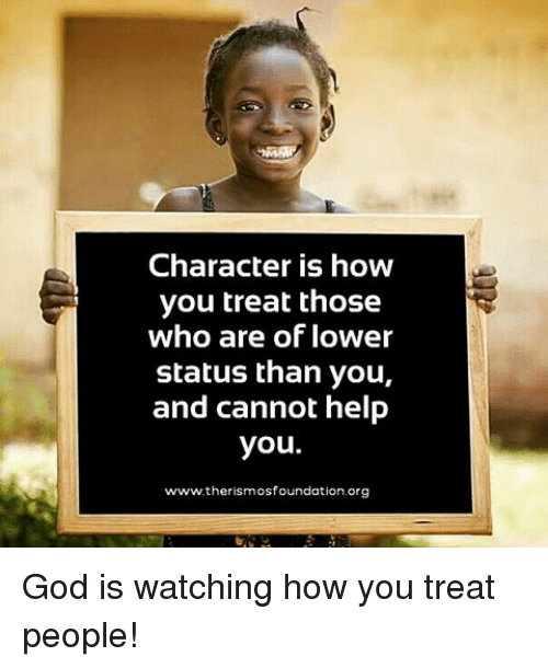 God, Memes, And Help: Character Is How You Treat Those Who Are Of