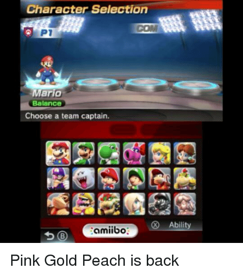 character selection p1 mario balance choose a team captain zamiibo 17776075 ✅ 25 best memes about pink gold peach pink gold peach memes
