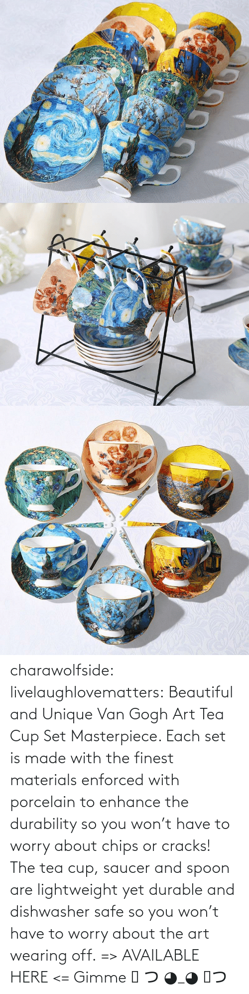 Beautiful, Tumblr, and Blog: charawolfside: livelaughlovematters:  Beautiful and Unique Van Gogh Art Tea Cup Set Masterpiece. Each set is made with the finest materials enforced with porcelain to enhance the durability so you won't have to worry about chips or cracks! The tea cup, saucer and spoon are lightweight yet durable and dishwasher safe so you won't have to worry about the art wearing off. => AVAILABLE HERE <=    Gimme ༼つ◕_◕༽つ