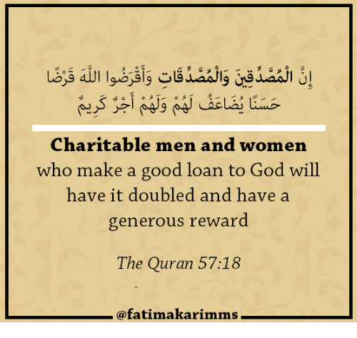 God, Good, and Quran: Charitable men and women  who make a good loan to God will  have it doubled and have a  generous reward  The Quran 57:18  @fatimakarimms