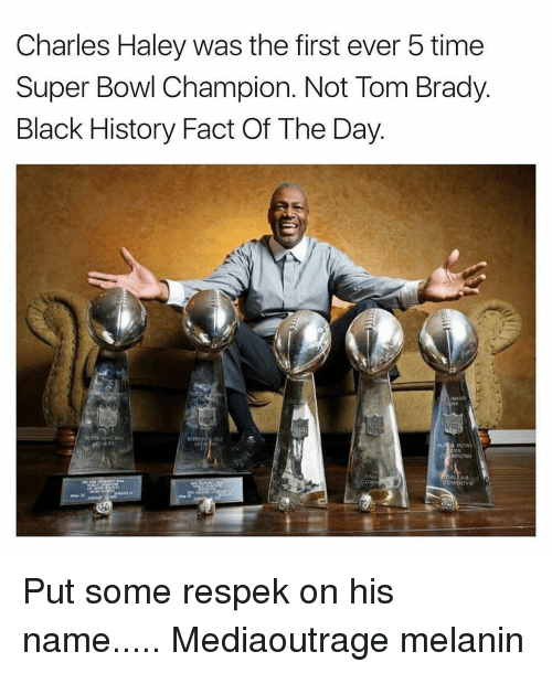 Memes, 🤖, and Charles Haley: Charles Haley was the first ever 5 time  Super Bowl Champion. Not Tom Brady  Black History Fact Of The Day Put some respek on his name..... Mediaoutrage melanin
