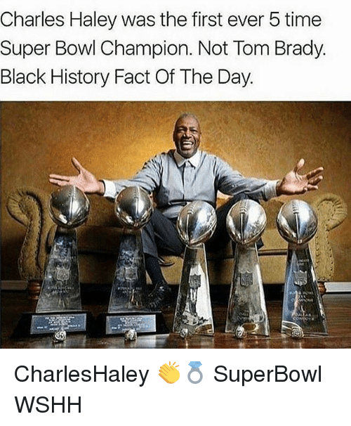 Memes, 🤖, and Charles Haley: Charles Haley was the first ever 5 time  Super Bowl Champion. Not Tom Brady  Black History Fact Of The Day CharlesHaley 👏💍 SuperBowl WSHH