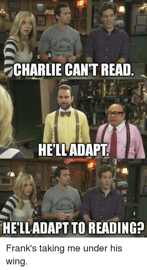 Charlie, Memes, and 🤖: CHARLIE CANT READ  HELLADAPLT  HELLADAPT TO READING Frank's taking me under his wing.