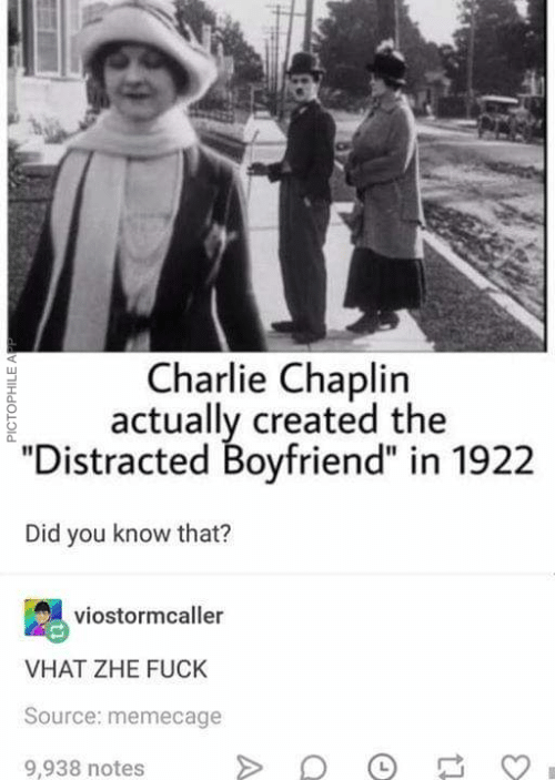 """Charlie, Fuck, and Boyfriend: Charlie Chaplin  actually created the  """"Distracted Boyfriend"""" in 1922  Did you know that?  viostormcaller  VHAT ZHE FUCK  Source: memecage  9,938 notes  PICTOPHILE APP"""