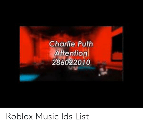 Charlie Puth Attention 286022010 Roblox Music Ids List Charlie