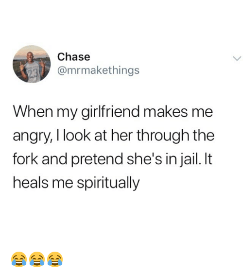 Jail, Memes, and Chase: Chase  @mrmakethings  When my girlfriend makes me  angry, I look at her through the  fork and pretend she's in jail. It  heals me spiritually 😂😂😂