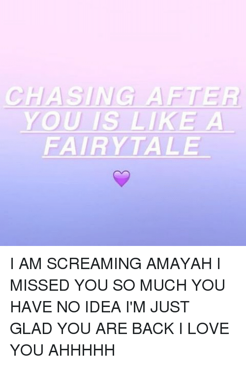 Chasing After You Is Like A Fairytale I Am Screaming Amayah I Missed