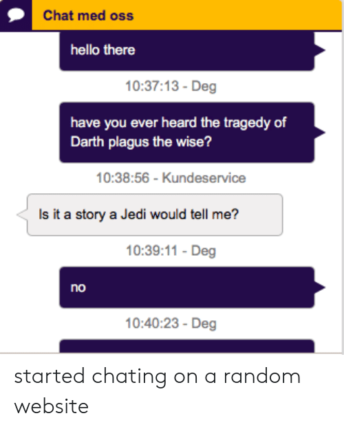 Chat Med Oss Hello There 03713- Deg Have You Ever Heard the Tragedy