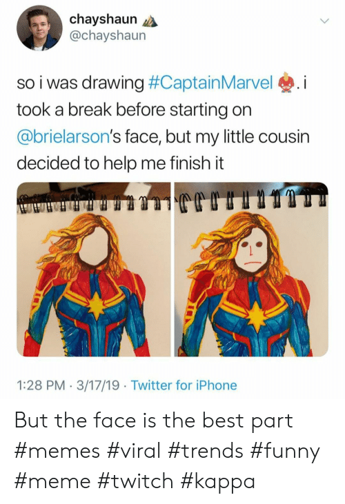 Funny, Iphone, and Meme: chayshaun  @chayshaun  I Was drawing #Captai  took a break before starting orn  @brielarson's face, but my little cousin  decided to help me finish it  so  nMarvel®, i  1:28 PM 3/17/19 Twitter for iPhone But the face is the best part #memes #viral #trends #funny #meme #twitch #kappa
