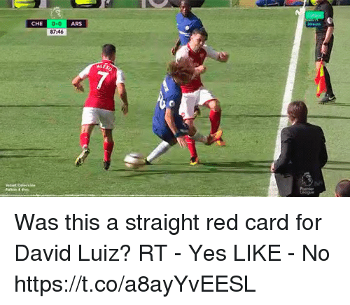 Memes, David Luiz, and 🤖: CHE 0-  ARS  87:46 Was this a straight red card for David Luiz?  RT - Yes  LIKE - No https://t.co/a8ayYvEESL