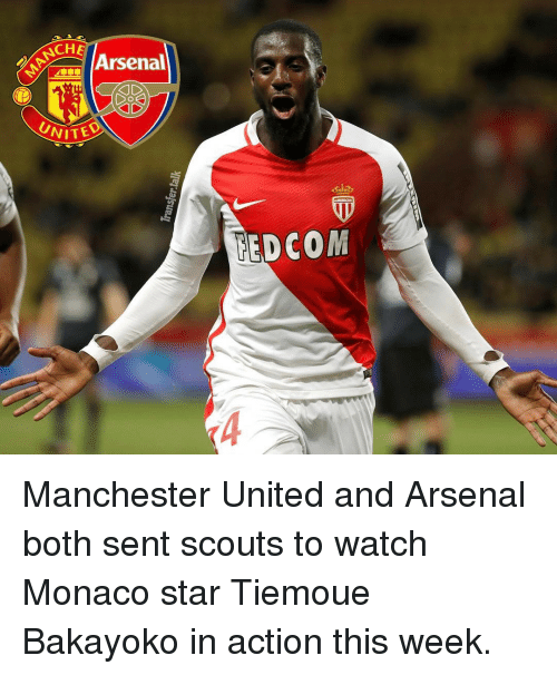 Memes, 🤖, and Che: CHE  Arsenal  UNITE  REDCOM Manchester United and Arsenal both sent scouts to watch Monaco star Tiemoue Bakayoko in action this week.