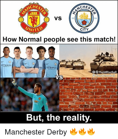 Football, Memes, and Match: CHE  CHES  VS  94  VITED  CITY  How Normal people see this match!  ETIHAD  ETIHAD  TheLADFootball  he LAD Football  VS  But, the reality. Manchester Derby 🔥🔥🔥