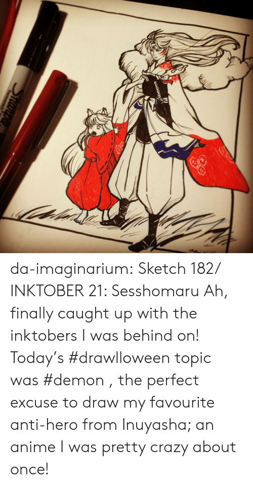 Anime, Crazy, and Target: Che  Sanp da-imaginarium:  Sketch 182/ INKTOBER 21: Sesshomaru Ah, finally caught up with the inktobers I was behind on! Today's #drawlloween topic was #demon , the perfect excuse to draw my favourite anti-hero from Inuyasha; an anime I was pretty crazy about once!