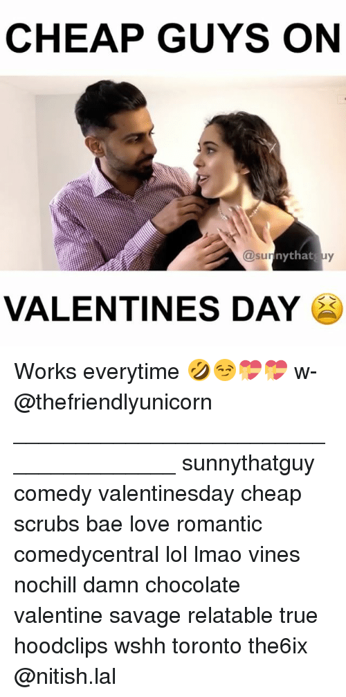 Bae, Memes, and Savage: CHEAP GUYS ON  sunny that uy  VALENTINES DAY Works everytime 🤣😏💝💝 w- @thefriendlyunicorn ______________________________________ sunnythatguy comedy valentinesday cheap scrubs bae love romantic comedycentral lol lmao vines nochill damn chocolate valentine savage relatable true hoodclips wshh toronto the6ix @nitish.lal