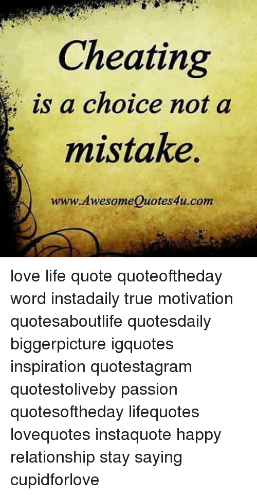 Cheating Is A Choice Not A Mistake Wwwawesomequotes4ucom Love Life