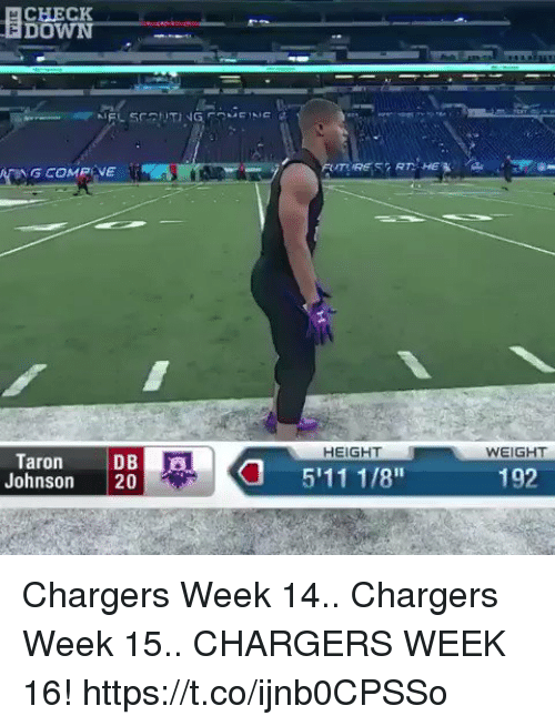 Football, Nfl, and Sports: CHECK  DOWN  HEIGHT  WEIGHT  Taron 5'11 1/8  Johnson 20  192 Chargers Week 14.. Chargers Week 15.. CHARGERS WEEK 16! https://t.co/ijnb0CPSSo