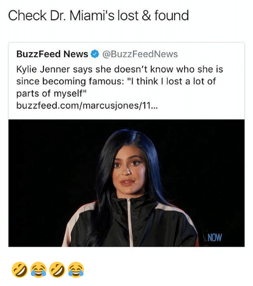 """Kylie Jenner, News, and Lost: Check Dr. Miami's lost & found  BuzzFeed News@BuzzFeedNews  Kylie Jenner says she doesn't know who she is  since becoming famous: """"l think I lost a lot of  parts of myself""""  buzzfeed.com/marcusjones/1...  NOW 🤣😂🤣😂"""
