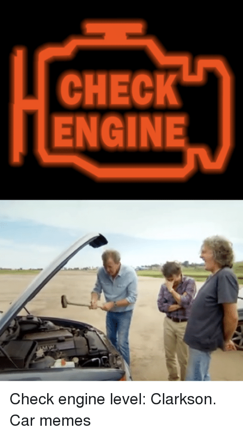 Cars and Engineering: CHECK  ENGINE Check engine level: Clarkson. Car memes