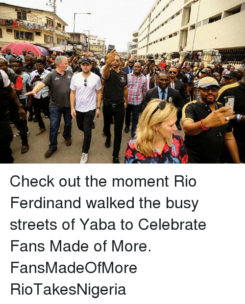 Memes, Streets, and Rio Ferdinand: Check out the moment Rio Ferdinand walked the busy streets of Yaba to Celebrate Fans Made of More. FansMadeOfMore RioTakesNigeria