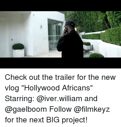 "Memes, 🤖, and Next: Check out the trailer for the new vlog ""Hollywood Africans"" Starring: @iver.william and @gaelboom Follow @filmkeyz for the next BIG project!"