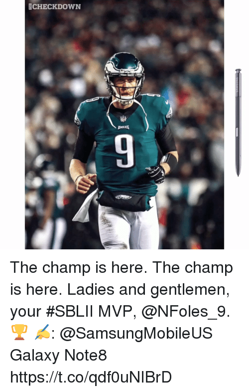 Memes, 🤖, and Galaxy: CHECKDOWN The champ is here. The champ is here. Ladies and gentlemen, your #SBLII MVP, @NFoles_9. 🏆   ✍️: @SamsungMobileUS Galaxy Note8 https://t.co/qdf0uNIBrD