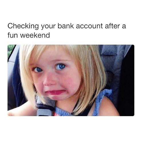 Checking Your Bank Account After a Fun Weekend   Meme on ME.ME