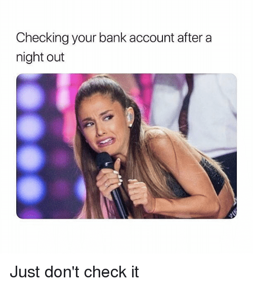 Memes, Bank, and 🤖: Checking your bank account after a  night out Just don't check it