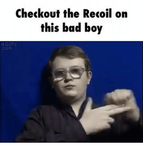 Bad Boys And Dank Memes Checkout The Recoil On This Boy