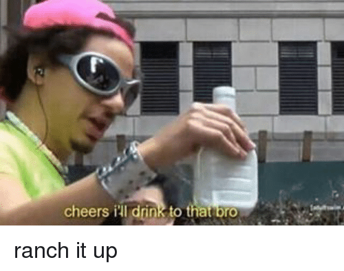 Memes, 🤖, and Cheers: cheers i drink to that bro ranch it up