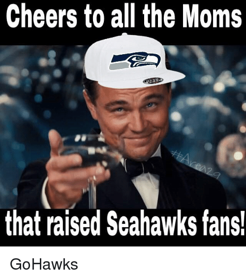 Moms, Seattle Seahawks, and Seahawks: Cheers to all the Moms  that raised Seahawks fans! GoHawks
