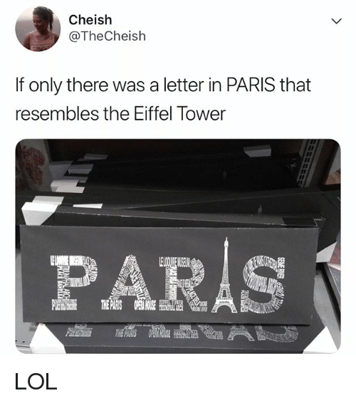 Lol, Eiffel Tower, and Paris: Cheish  @TheCheish  If only there was a letter in PARIS that  resembles the Eiffel Tower  PARIS  42 LOL