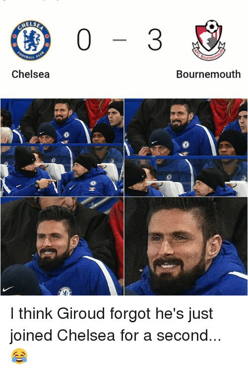 Chelsea, Memes, and 🤖: Chelsea  Bournemouth  0 I think Giroud forgot he's just joined Chelsea for a second... 😂