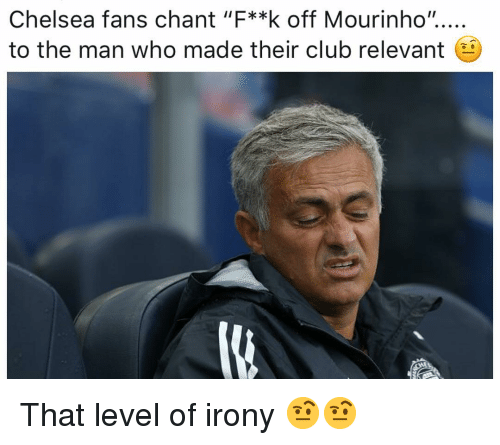"""Chelsea, Club, and Memes: Chelsea fans chant """"F**k off Mourinho"""".....  to the man who made their club relevant That level of irony 🤨🤨"""