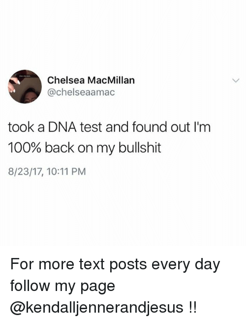 Anaconda, Chelsea, and Memes: Chelsea MacMillan  @chelseaamac  took a DNA test and found out I'm  100% back on my bullshit  8/23/17, 10:11 PM For more text posts every day follow my page @kendalljennerandjesus !!