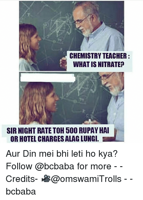 Memes, Teacher, and Hotel: CHEMISTRY TEACHER:  WHAT IS NITRATE?  SIR NIGHT RATETOH 500 RUPAY HAI  OR HOTEL CHARGES ALAG LUNG. Aur Din mei bhi leti ho kya? Follow @bcbaba for more - - Credits- 🎥@omswamiTrolls - - bcbaba