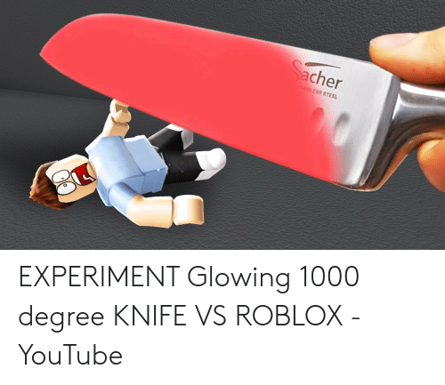 Cher AINLESS STEEL EXPERIMENT Glowing 1000 Degree KNIFE VS