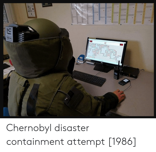 Chernobyl, Chernobyl Disaster, and Containment: Chernobyl disaster containment attempt [1986]