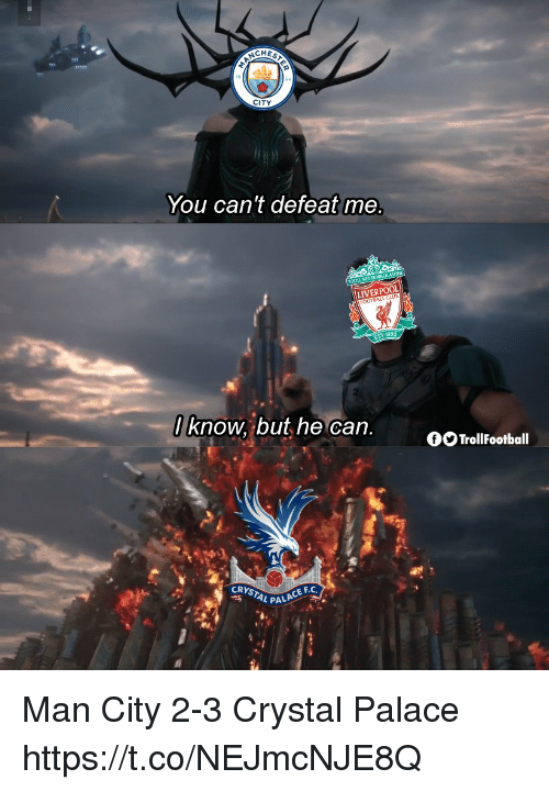 Memes, Liverpool F.C., and 🤖: CHES  CITY  You can't defeat me  LIVERPOOL  ul  OOTBAL  ST.1892  know but he can.  TrollFootball  CRYSTAL PA  CE F.C Man City 2-3 Crystal Palace https://t.co/NEJmcNJE8Q