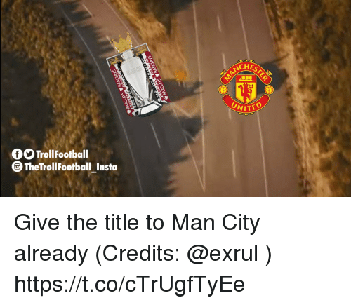 Memes, 🤖, and Man City: CHES  fOTrollFootball  The TrollFootball Insta Give the title to Man City already (Credits: @exrul ) https://t.co/cTrUgfTyEe