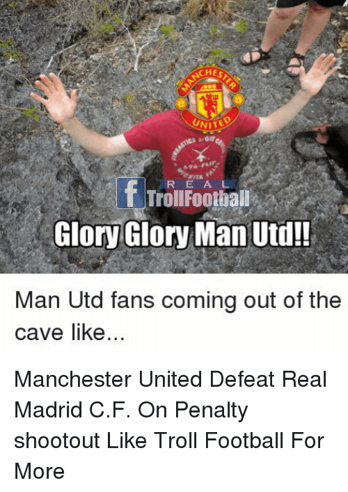 Football, Memes, and Real Madrid: CHES  UNITE  ITA  R EA L  if  TrollFoothall  Glory Glory Man Utd!  Man Utd fans coming out of the  cave like Manchester United Defeat Real Madrid C.F. On Penalty shootout   Like Troll Football For More